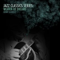 Jazz Classics Series: Weaver of Dreams — Kenny Burrell