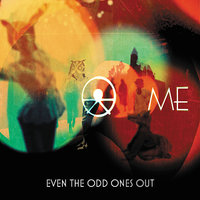 Even the Odd Ones Out — ME the band