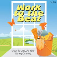 Work to the Beat - Music to Motivate Your Spring Cleaning, Vol. 4 — KlassicKuts