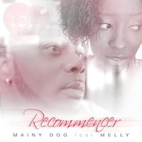 Recommencer — Mainy Dog, Melly