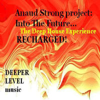 Into the Future ... The Deep House Experience - Recharged! Ep. — Anaud Strong Project