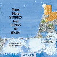 Many More Stories and Songs of Jesus — Christopher Walker, Paule Freeburg DC Sr