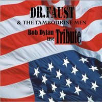 Tribute Live to Bob Dylan — DR. Faust, The Tambourine Men