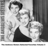 The Andrews Sisters Selected Favorites, Vol. 3 — The Andrews Sisters