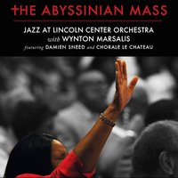 The Abyssinian Mass — Jazz at Lincoln Center Orchestra, Wynton Marsalis, Damien Sneed, Chorale Le Chateau