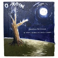 O Moon, Queen Of Night On Earth — Jonathan Richman