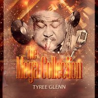 The Mega Collection — Tyree Glenn