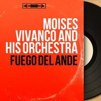 Fuego del Ande — Moises Vivanco and His Orchestra