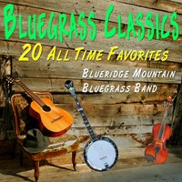 Bluegrass Classics - 20 All Time Favorites — Blueridge Mountain Bluegrass Band