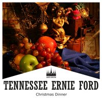 Christmas Dinner — Tennessee Ernie Ford
