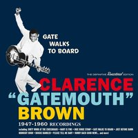 "Gate Walks to Board: 1947-1960 Recordings — Clarence ""Gatemouth"" Brown"