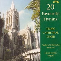 20 Favourite Hymns — The Choir of Truro Cathedral|Andrew Nethsingha|Simon Morley