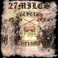 Rebels & Outlaws — 27MILES