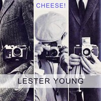 Cheese — Lester Young Quartet, Lester Young & His Band, Lester Young & Buddy Rich Trio, Lester Young & His Band, Lester Young & Buddy Rich Trio, Lester Young & Nat 'King' Cole, Lester Young Quartet, Lester Young & Nat 'King' Cole