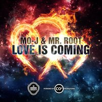 Love Is Coming — Mo-J, Mr. Root, Mr.Root