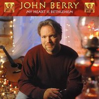My Heart Is Bethlehem — John Berry