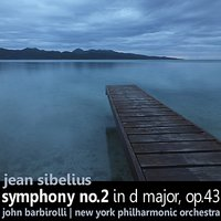 Sibelius: Symphony No. 2 in D Major, Op. 43 — The New York Philharmonic Orchestra, John Barbirolli, Ян Сибелиус