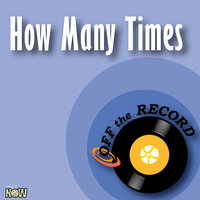 How Many Times — Off The Record