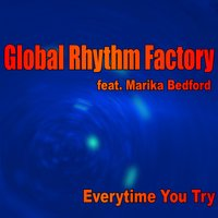 Every Time You Try — Global Rhythm Factory, Marika Bedford