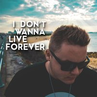 I Don't Wanna Live Forever — Jake Davey
