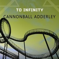 To Infinity — Cannonball Adderley