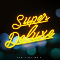 Super Deluxe — Blacktop Daisy