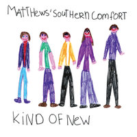 Kind Of New — Matthews' Southern Comfort