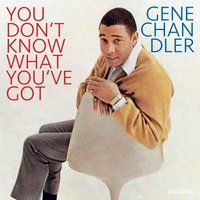 You Don't Know What You've Got — Gene Chandler