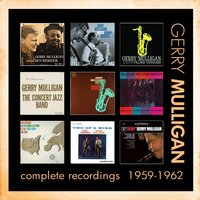 Complete Recordings: 1959 - 1962 — Gerry Mulligan