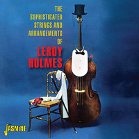 The Sophisticated Strings and Arrangements Of — Leroy Holmes