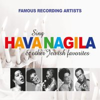 Famous Recording Artists Sing Hava Nagila & Other Jewish Favorites — сборник