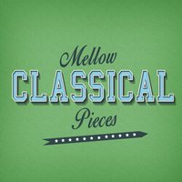 Mellow Classical Pieces — Classical Chillout