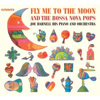 Joe Harnell His Piano and Orchestra: Fly Me to the Moon & The Bossa Nova Pops — Al Caiola, Joe Harnell, Milt Hinton, Phil Bodner, Bobby Rosengarden
