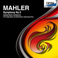 Mahler: Symphony No. 5 — Густав Малер, Pittsburgh Symphony Orchestra, Manfred Honeck, Manfred Honeck|Pittsburgh Symphony Orchestra