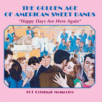 The Golden Age Of American Sweet Bands - Happy Days Are Here Again — сборник