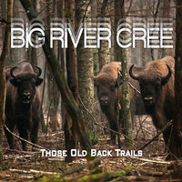 Those Old Back Trails — Big River Cree
