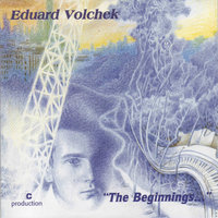 The Beginnings — Eduard Volchek