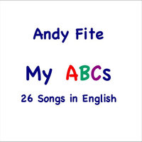 My ABCs: 26 Songs in English — Andy Fite
