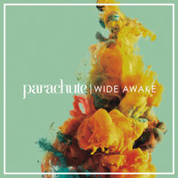 Wide Awake — Parachute