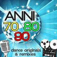 Anni 70 80 90 Dance Originals & Remixes — сборник