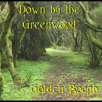 Down by the Greenwood — Golden Bough