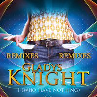 I Who Have Nothing - Remixes — Gladys Knight