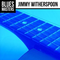 Blues Masters: Jimmy Witherspoon — Jimmy Witherspoon