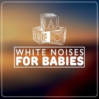 White Noises for Babies — Natural White Noise for Babies
