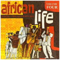 AFRICAN LIFE VOL.4,  From The Golden Age Of 78 Rpm Discs — сборник