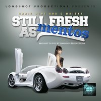 Still Fresh as Mentos (Longhsot Productions Presents) — Chris Rene & C Whisky