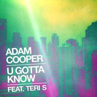 U Gotta Know (feat. Teri S) — Adam Cooper