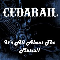 It's All About the Music — Cedarail