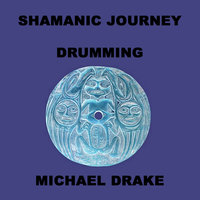 Shamanic Journey Drumming — Michael Drake
