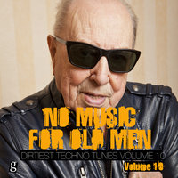 No Music for Old Men, Vol. 10 - Dirtiest Techno Tunes — сборник